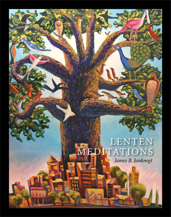 Lenten Meditations by James B. Janknegt